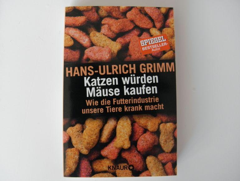 Rezension: Hans-Ulrich Grimm: Katzen würden Mäuse kaufen. Wie die Futterindustrie unsere Tiere krank macht